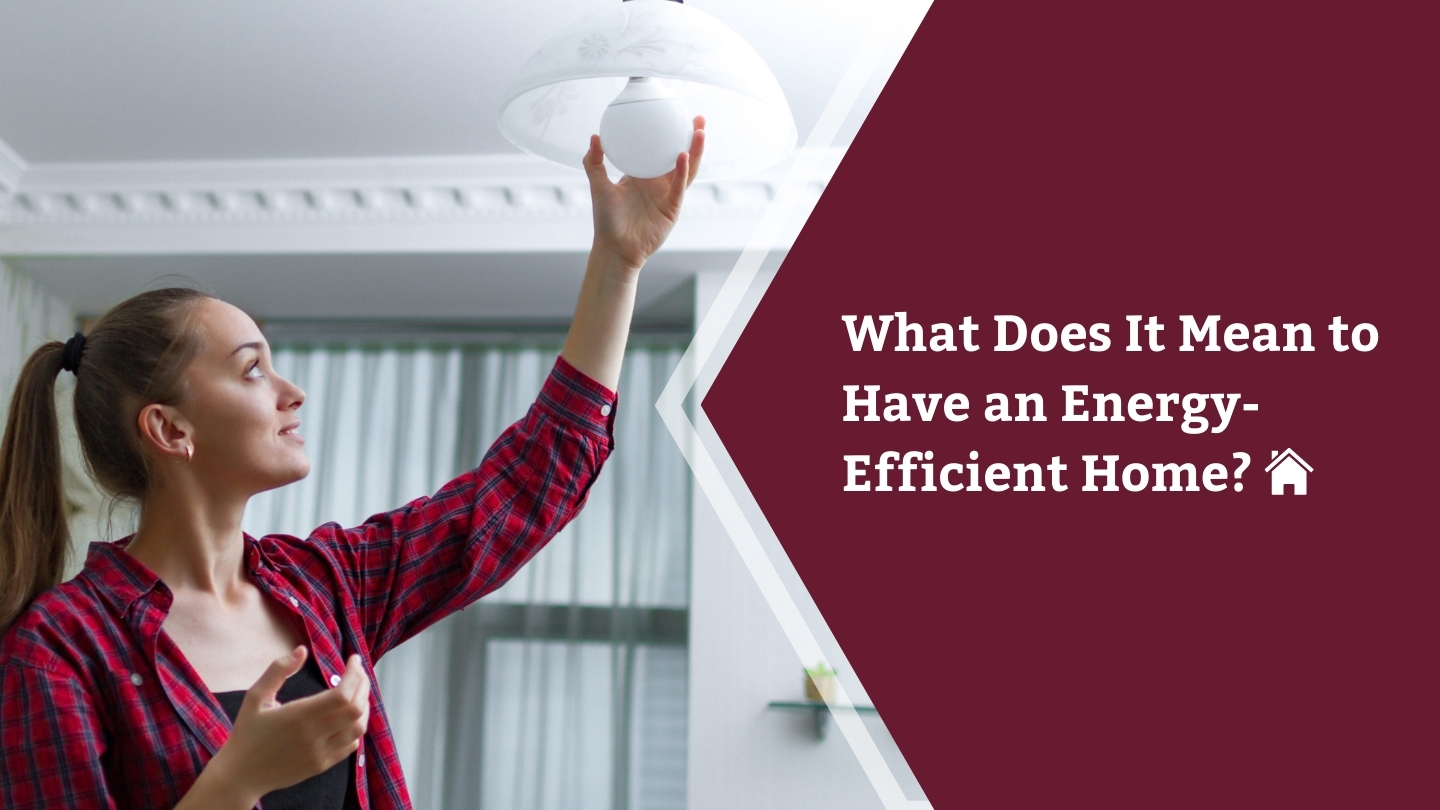 What Does It Mean to Have an Energy-Efficient Home?